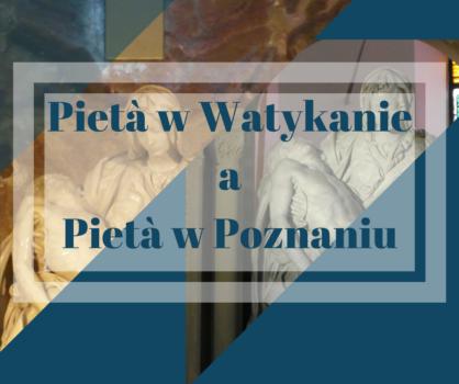 Pietà w Watykanie a Pietà w Poznaniu