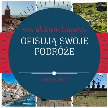 Podróżnicze wspomnienia z 2016 roku i plany na 2017 rok