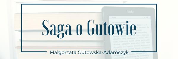 Ostatnio przeczytane: Saga o Gutowie - Małgorzata Gutowska-Adamczyk