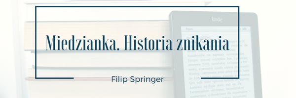Ostatnio przeczytane: Miedzianka. Historia znikania - Filip Springer