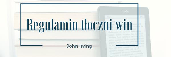 Ostatnio przeczytane: Regulamin tłoczni win - John Irving